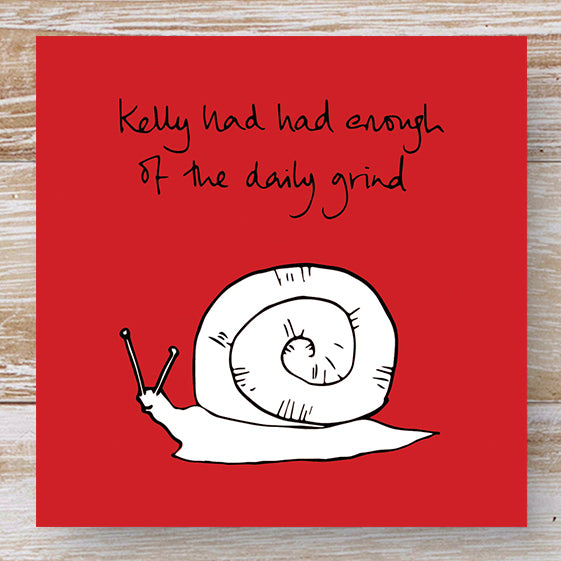 Kelly had had enough of the daily grind - Humorous Snail Greeting Card