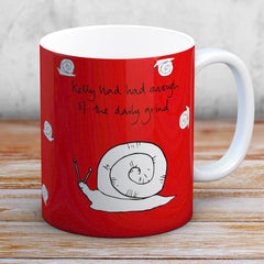 Funny Snail Mug - Kelly had had enough of the daily grind