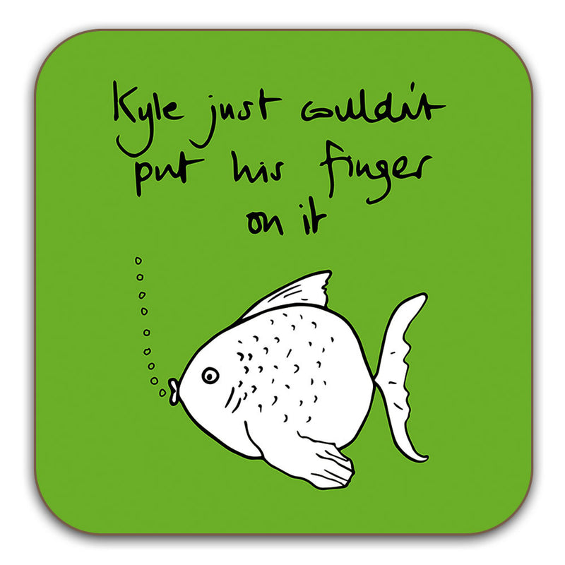 Funny Fish Coaster - Kyle just couldn't put his finger on it