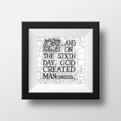 On the Sixth Day God Created Manchester - Matt Print