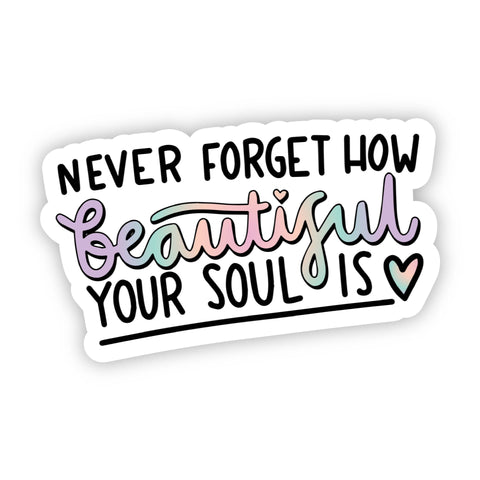 Never Forget How Beautiful Your Soul Is Rainbow Sticker
