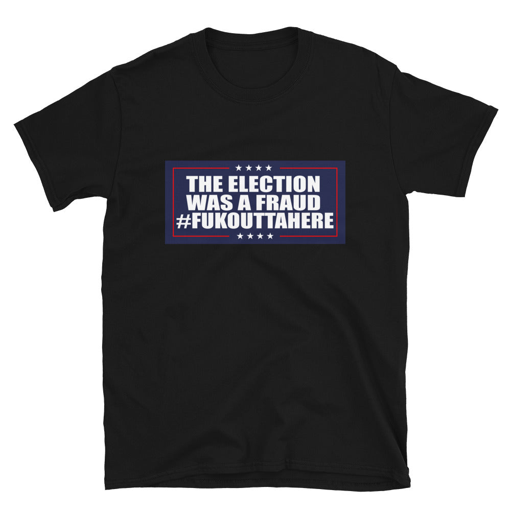 Short-Sleeve Unisex T-Shirt,  the election was a fraud fukouttahere