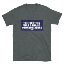 Load image into Gallery viewer, Election was a Fraud Fukouttahere Short-Sleeve Unisex T-Shirt