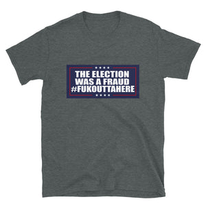 Election was a Fraud Fukouttahere Short-Sleeve Unisex T-Shirt