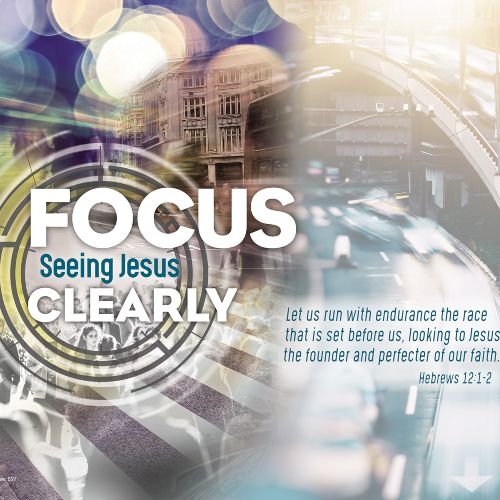 Focus: Seeing Jesus Clearly