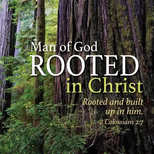 Man of God: Rooted In Christ