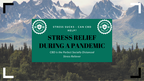 Stress relief during a pandemic, CBD is the perfect socially distanced stress reliever.