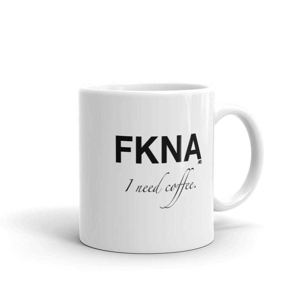 FKNA I need coffee Mug