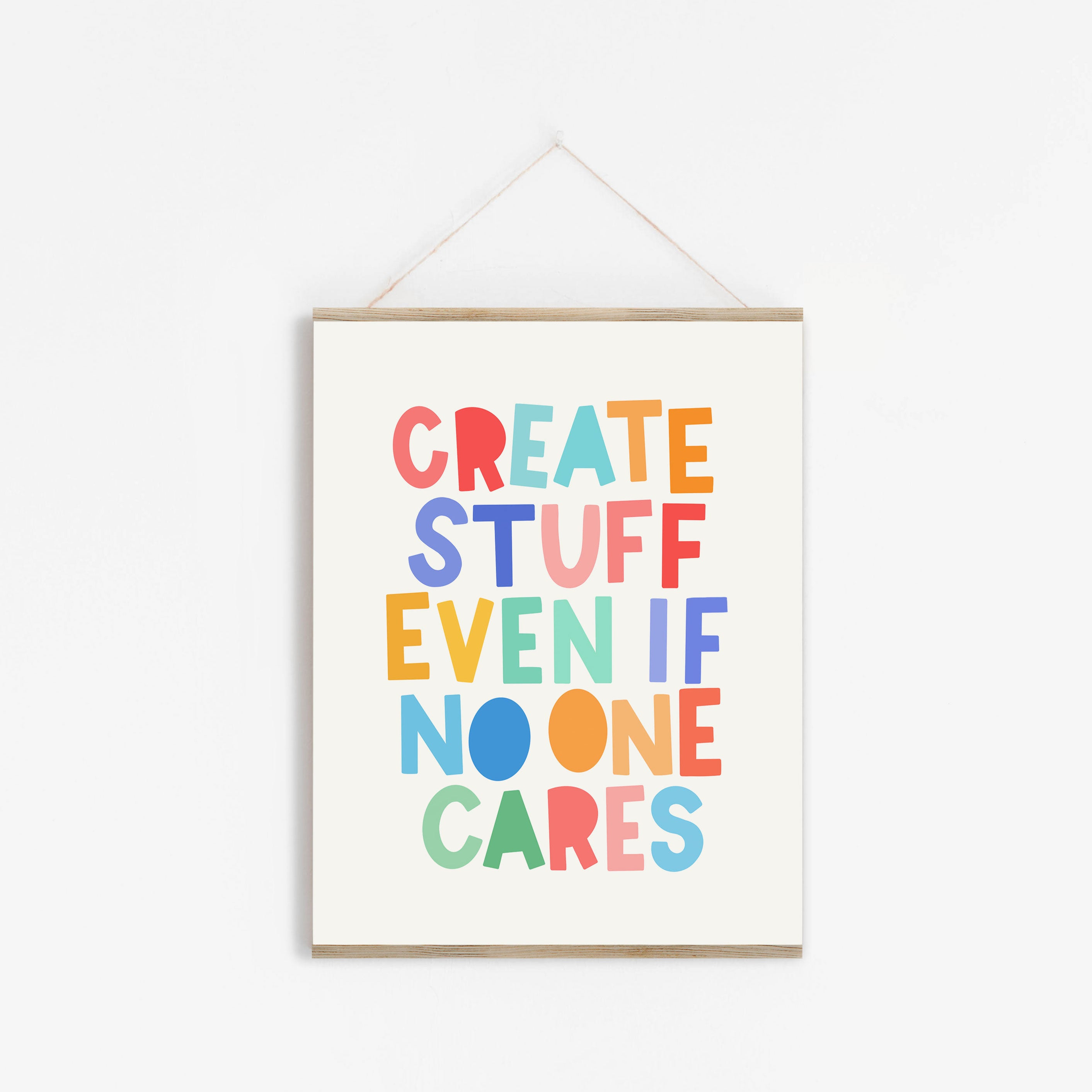 """Create Stuff Even If No One Cares"" Print 