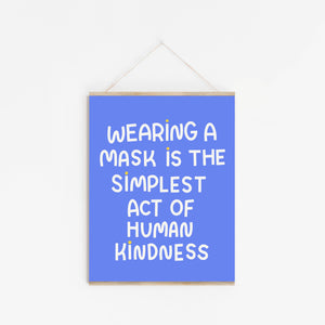 """Wearing A Mask Is The Simplest Act Of Human Kindness"" Print 