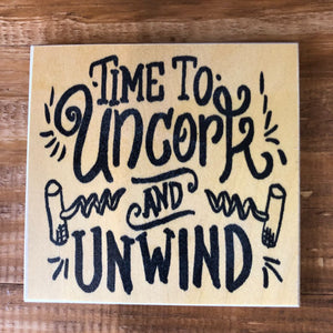 Time To Uncork And Unwind Coaster by Foundry Woodprints