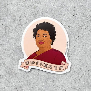 "Stacey Abrams ""Our lady of voting"" sticker"