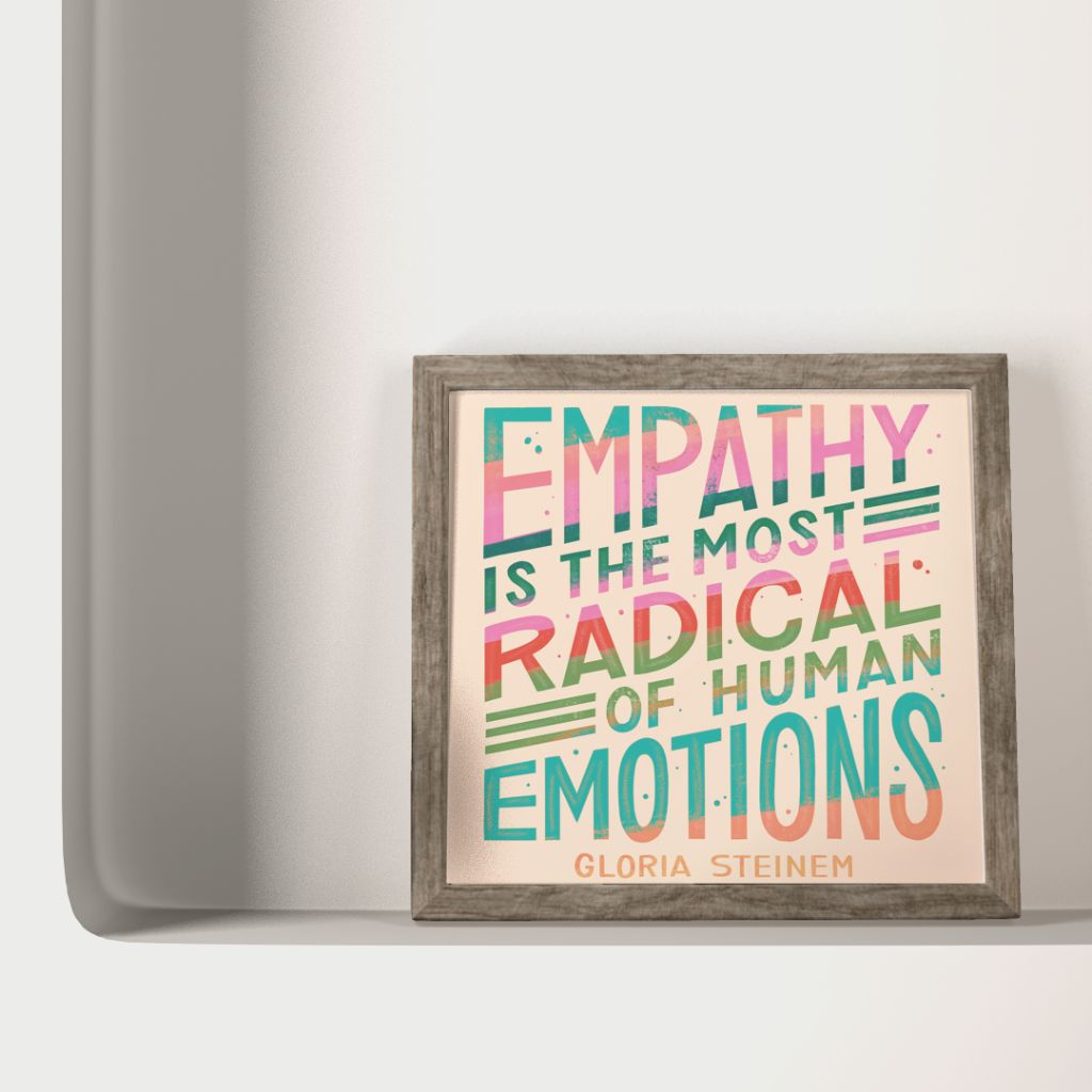 Gloria Steinem Empathy Quote Print