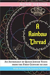 A Rainbow Thread: An Anthology of Queer Jewish Texts from the First Century to 1969 by Noam Sienna