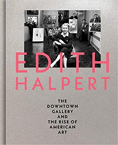 Edith Halpert, the Downtown Gallery, and the Rise of American Art by Rebecca Shayken