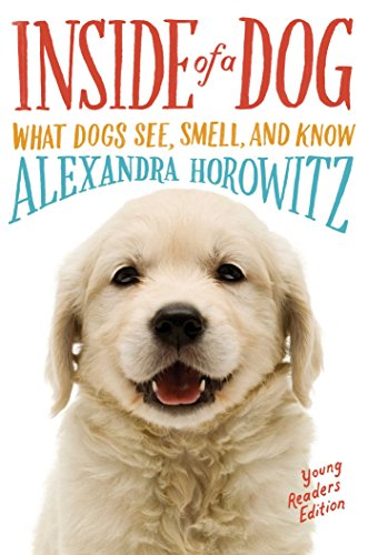 Inside of a Dog: What Dogs See, Smell and Know by Alexandra Horowitz