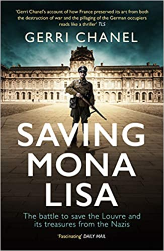 Saving Mona Lisa:  The Battle to Save the Louvre and its Treasures from the Nazis by Gerri Chanel