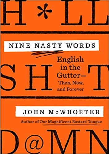 Nine Nasty Words: English in the Gutter: Then, Now, and Forever by John McWhorter