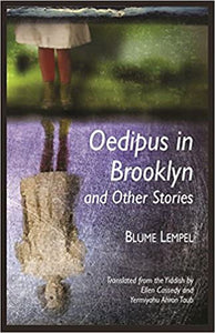 Oedipus in Brooklyn and Other Stories by Blume Lempel, Translated by Ellen Cassedy and Yermiyahu Ahron Taub