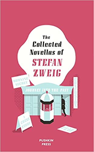 The Collected Novellas of Stefan Zweig: Burning Secret, A Chess Story, Fear, Confusion, and Journey into the Past