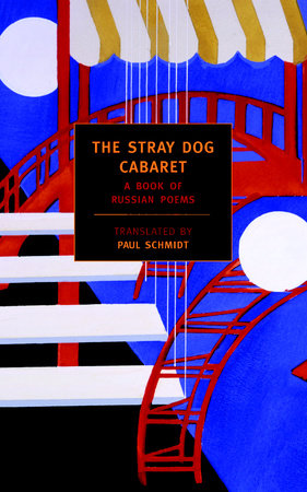 The Stray Dog Cabaret: A Book of Russian Poems, translated by Paul Schmidt