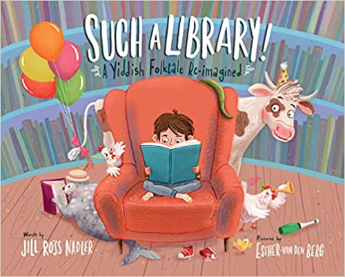 Such a Library!: A Yiddish Folktale Re-Imagined by Jill Ross Nadler, Illustrated by Esther Van Den Berg