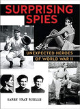 Surprising Spies: Unexpected Heroes of WWII by Karen Gray Ruelle