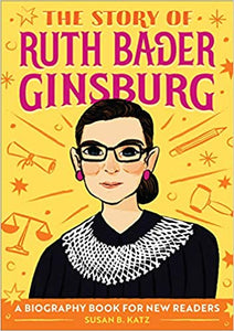 The Story of Ruth Bader Ginsburg: A Biography Book for New Readers by Susan B. Katz
