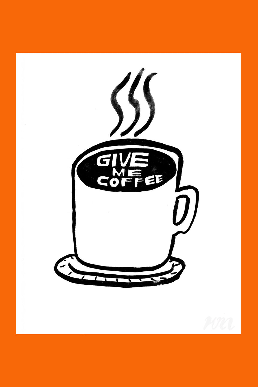 Give Me Coffee Print
