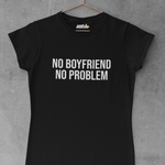 No Boyfriend No Problem - Badwine Co.