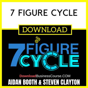 Aidan Booth Steve Clayton 7 Figure Cycle FREE DOWNLOAD iDownloadProgram