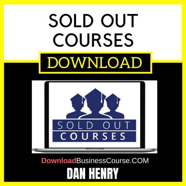 Dan Henry Sold Out Courses free download idownloadprogram