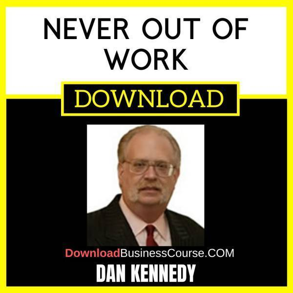 Dan Kennedy Never Out Of Work FREE DOWNLOAD iDownloadProgram