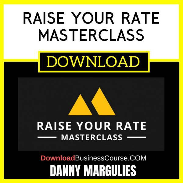 Danny Margulies Raise Your Rate Masterclass FREE DOWNLOAD iDownloadProgram