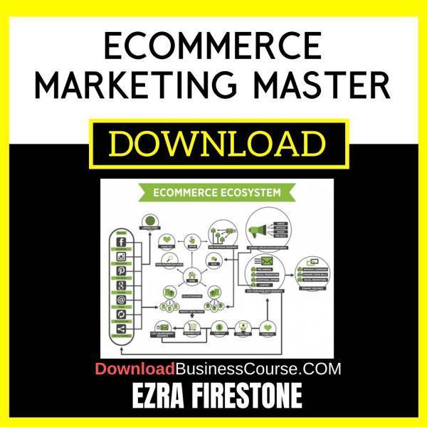 Ezra Firestone Ecommerce Marketing Master free download idownloadprogram