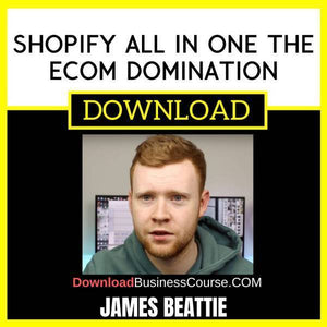 James Beattie Shopify All In One The Ecom Domination free download idownloadprogram