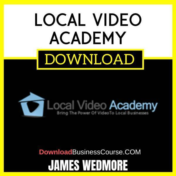 James Wedmore Local Video Academy free download idownloadprogram