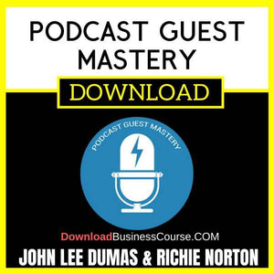 John Lee Dumas Richie Norton Podcast Guest Mastery FREE DOWNLOAD iDownloadProgram