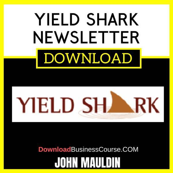 John Mauldin Yield Shark Newsletter FREE DOWNLOAD iDownloadProgram