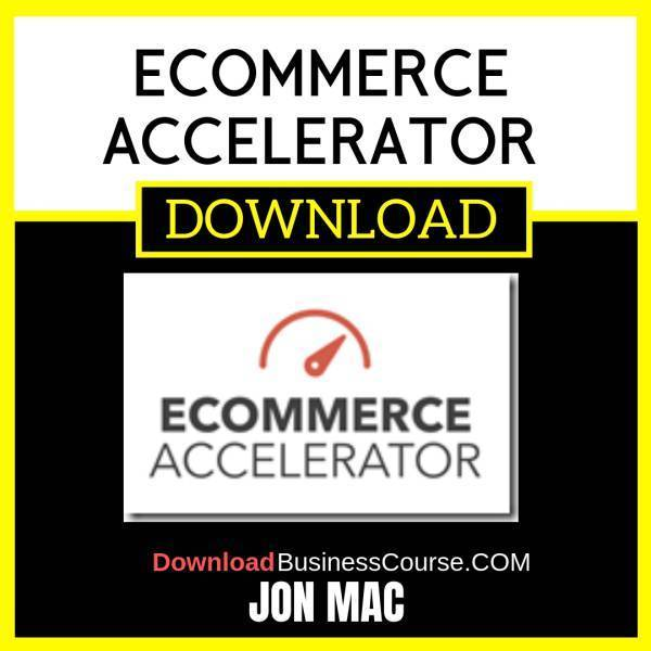 Jon Mac Ecommerce Accelerator FREE DOWNLOAD iDownloadProgram