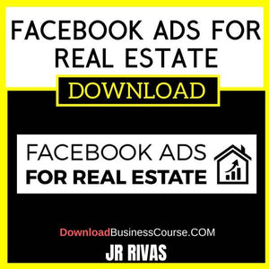 Jr Rivas Facebook Ads For Real Estate free download idownloadprogram