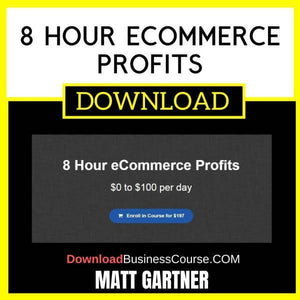 Matt Gartner 8 Hour Ecommerce Profits free download idownloadprogram