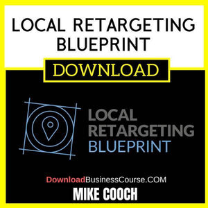 Mike Cooch Local Retargeting Blueprint free download idownloadprogram