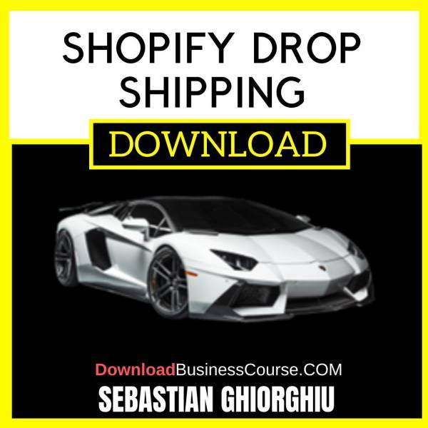 Sebastian Ghiorghiu Shopify Drop Shipping FREE DOWNLOAD iDownloadProgram