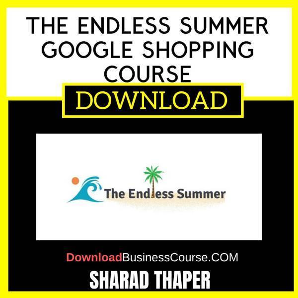 Sharad Thaper The Endless Summer Google Shopping Course FREE DOWNLOAD iDownloadProgram