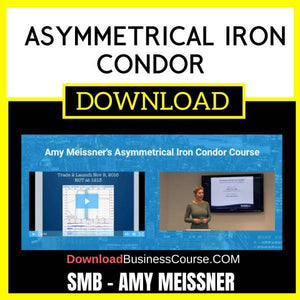 Smb Amy Meissner Asymmetrical Iron Condor FREE DOWNLOAD iDownloadProgram