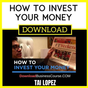 Tai Lopez How To Invest Your Money free download idownloadprogram