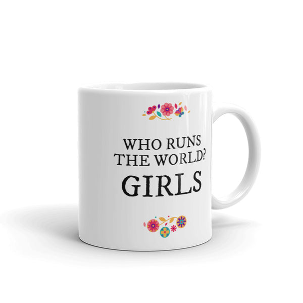 'WHO RUNS THE WORLD' Ceramic Tea & Coffee Mug