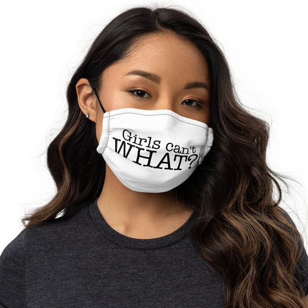 'GIRLS CAN'T WHAT' Premium face mask
