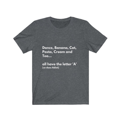 Dance, banana, cat....all have letter A. (So does Adiot) Tee